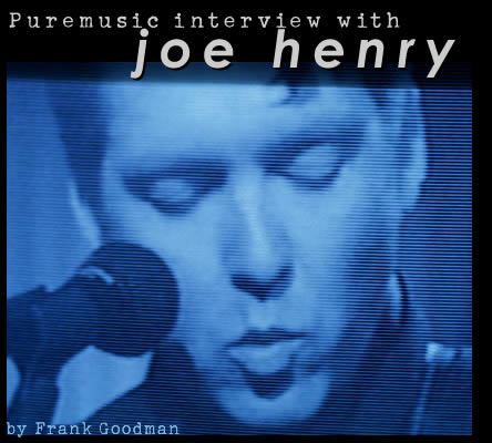 Puremusic interview with Joe Henry